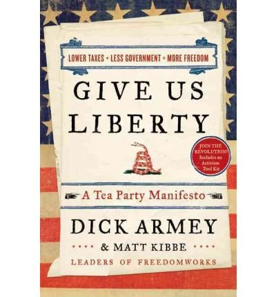9780062019578: Give Us Liberty: A Tea Party Manifesto [ GIVE US LIBERTY: A TEA PARTY MANIFESTO ] by Armey, Dick (Author) Aug-17-2010 [ Hardcover ]