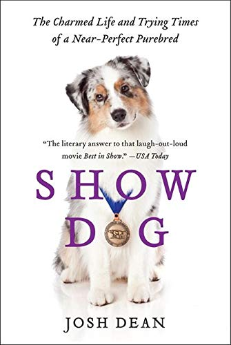 9780062020499: Show Dog: The Charmed Life and Trying Times of a Near-Perfect Purebred