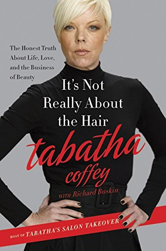 9780062023100: It's Not Really About the Hair: The Honest Truth About Life, Love, and the Business of Beauty