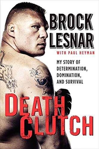 Death Clutch: My Story of Determination, Domination, and Survival: Lesnar, Brock