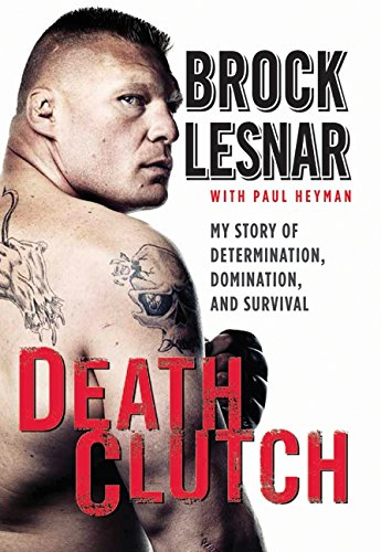 9780062023124: Death Clutch: My Story of Determination, Domination, and Survival