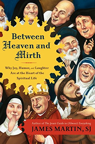 9780062024268: Between Heaven and Mirth: Why Joy, Humor, and Laughter Are at the Heart of the Spiritual Life