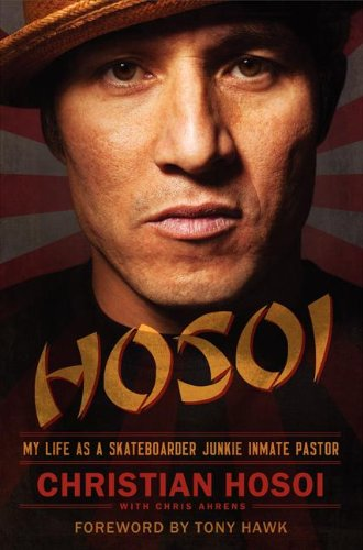 9780062024312: Hosoi: My Life as a Skateboarder Junkie Inmate Pastor