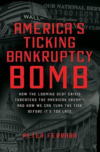 9780062025777: America's Ticking Bankruptcy Bomb: How the Looming Debt Crisis Threatens the American Dream-and How We Can Turn the Tide Before It's Too Late
