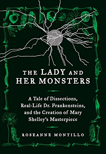 9780062025814: The Lady and Her Monsters: A Tale of Dissections, Real-Life Dr. Frankensteins, and the Creation of Mary Shelley's Masterpiece
