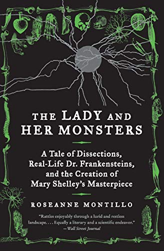 9780062025838: The Lady and Her Monsters: A Tale of Dissections, Real-Life Dr. Frankensteins, and the Creation of Mary Shelley's Masterpiece