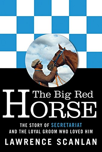 9780062026699: The Big Red Horse: The Story of Secretariat and the Loyal Groom Who Loved Him