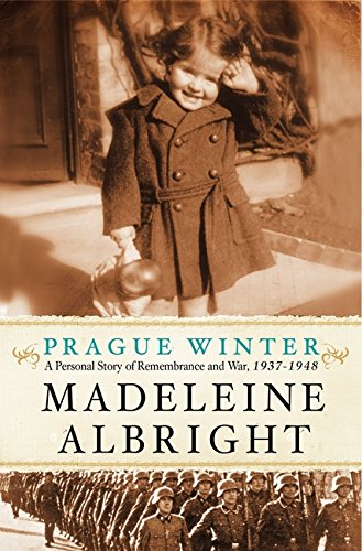 Prague Winter: A Personal Story of Remembrance and War, 1937-1948: Albright, Madeleine