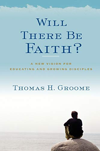 9780062037282: Will There Be Faith?: A New Vision for Educating and Growing Disciples