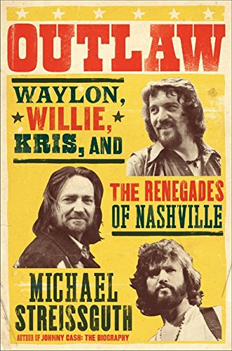 9780062038180: Outlaw: Waylon, Willie, Kris, and the Renegades of Nashville