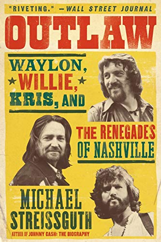 9780062038197: Outlaw: Waylon, Willie, Kris, and the Renegades of Nashville