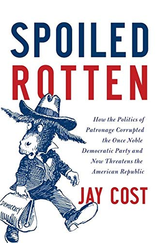 9780062041159: Spoiled Rotten: How the Politics of Patronage Corrupted the Once Noble Democratic Party and Now Threatens the American Republic