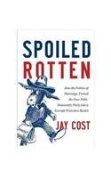 9780062041173: Spoiled Rotten: How the Politics of Patronage Corrupted the Once Noble Democratic Party and Now Threatens the American Republic