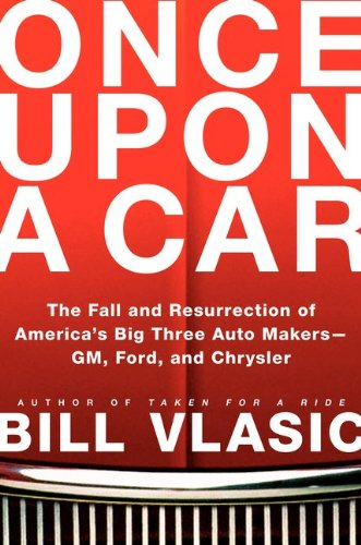 9780062042224: Once Upon a Car: The Fall and Resurrection of America's Big Three Automakers--GM, Ford, and Chrysler