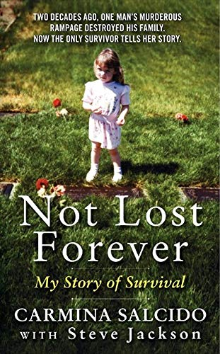 Not Lost Forever: My Story of Survival: Salcido, Carmina; Jackson, Steve