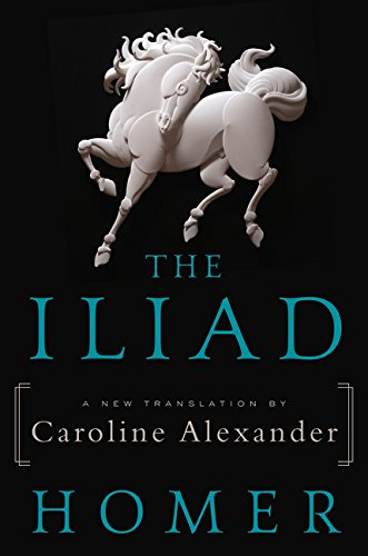 The Iliad: A New Translation by Caroline Alexander: Homer; Alexander, Caroline