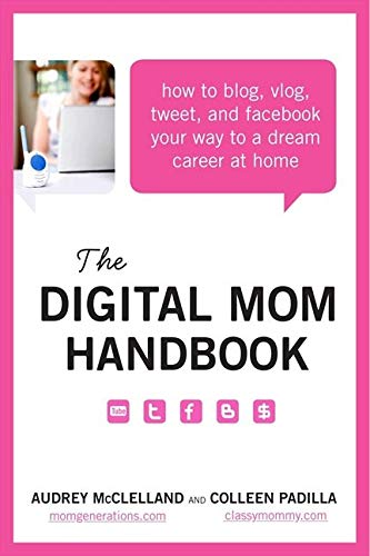 9780062048271: The Digital Mom Handbook: How to Blog, Vlog, Tweet, and Facebook Your Way to a Dream Career at Home