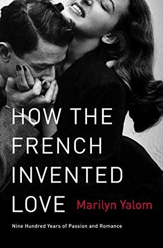 9780062048318: How the French Invented Love: Nine Hundred Years of Passion and Romance