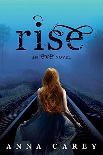 Rise (Eve Trilogy): Carey, Anna