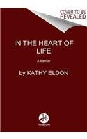 9780062048639: In the Heart of Life: A Memoir
