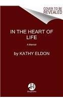 9780062048639: In the Heart of Life: A Memoir