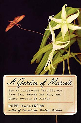 9780062049018: A Garden of Marvels: How We Discovered that Flowers Have Sex, Leaves Eat Air, and Other Secrets of Plants
