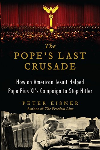 9780062049148: The Pope's Last Crusade: How an American Jesuit Helped Pope Pius XI's Campaign to Stop Hitler