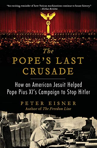9780062049155: The Pope's Last Crusade: How an American Jesuit Helped Pope Pius XI's Campaign to Stop Hitler