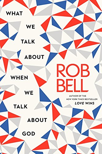 What We Talk About When We Talk About God: Bell, Rob