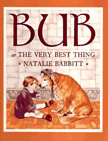 Bub: Or the Very Best Thing: Babbitt, Natalie