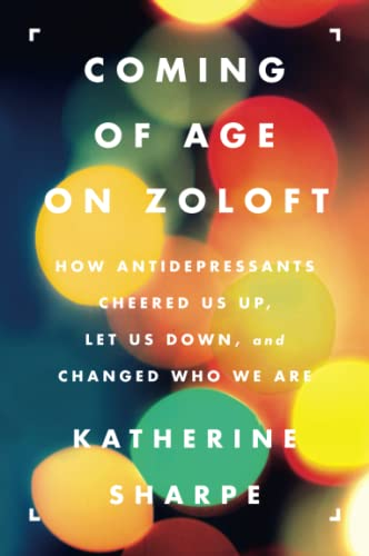 9780062059734: Coming of Age on Zoloft: How Antidepressants Cheered Us Up, Let Us Down, and Changed Who We Are