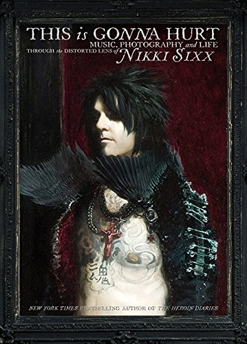 9780062061874: This is Gonna Hurt: Music, Photography, and Life Through the Distorted Lens of Nikki Sixx
