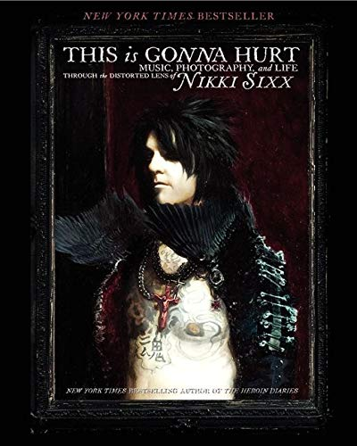 9780062061881: This Is Gonna Hurt: Music, Photography and Life Through the Distorted Lens of Nikki Sixx