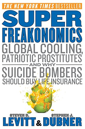 9780062063373: SuperFreakonomics: Global Cooling, Patriotic Prostitutes, and Why Suicide Bombers Should Buy Life Insurance