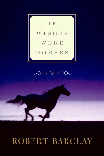 9780062064257: If Wishes Were Horses: A Novel