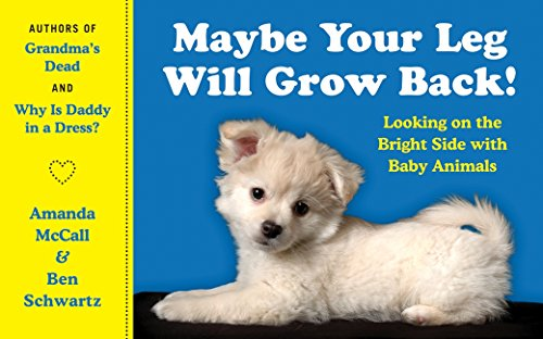 9780062065070: Maybe Your Leg Will Grow Back!: Looking on the Bright Side with Baby Animals