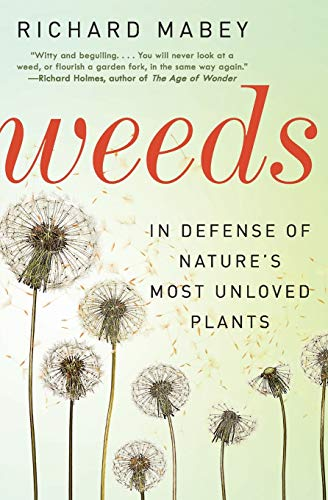 9780062065469: Weeds: In Defense of Nature's Most Unloved Plants