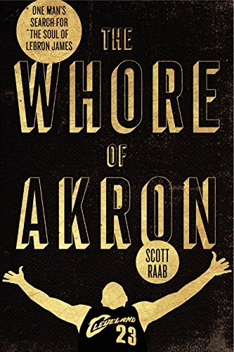 9780062066367: The Whore of Akron: One Man's Search for the Soul of Lebron James