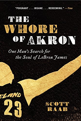 9780062066374: The Whore of Akron: One Man's Search for the Soul of LeBron James