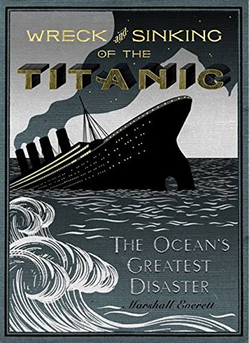 Wreck and Sinking of the Titanic : The Ocean's Greatest Disaster