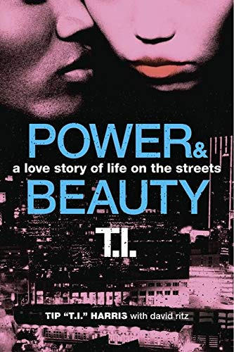 Power & Beauty: A Love Story of Life on the Streets (0062067664) by Tip 'T.I.' Harris; David Ritz