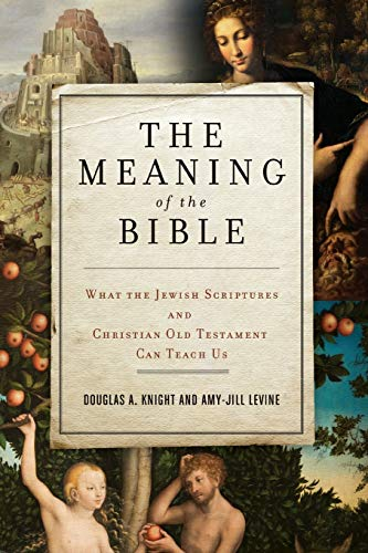 9780062067739: The Meaning of the Bible: What the Jewish Scriptures and Christian Old Testament Can Teach Us