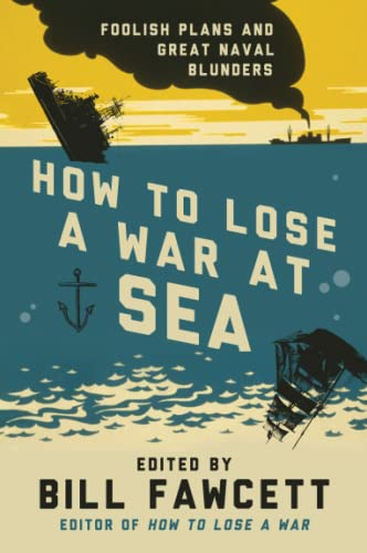 9780062069092: How to Lose a War at Sea: Foolish Plans and Great Naval Blunders (How to Lose Series)
