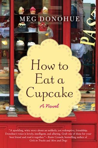 How to Eat a Cupcake: A Novel: Donohue, Meg
