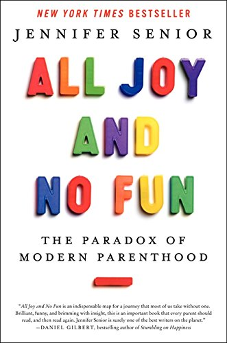 9780062072221: All Joy and No Fun: The Paradox of Modern Parenthood