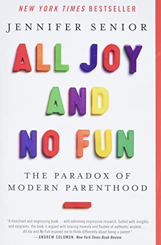 9780062072245: All Joy and No Fun: The Paradox of Modern Parenthood