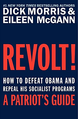 Revolt!: How to Defeat Obama and Repeal His Socialist Programs --A Patriot's guide