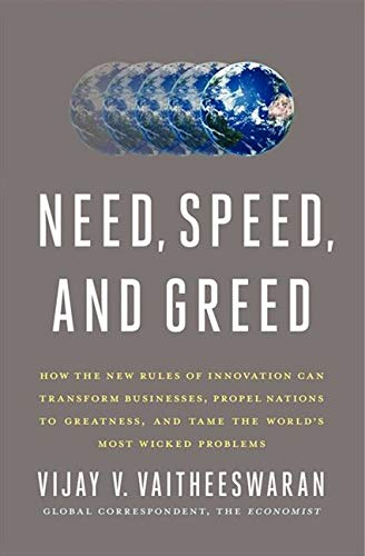 Need, Speed, and Greed: How the New Rules of Innovation Can Transform Businesses, Propel Nations to...