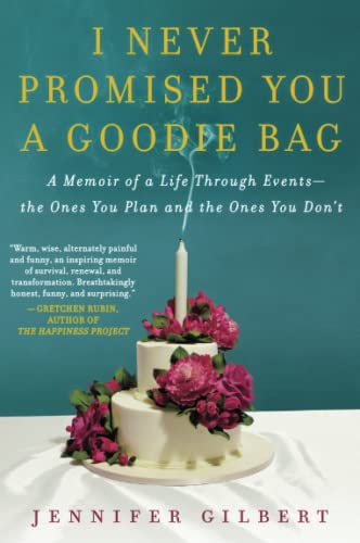 9780062076007: I Never Promised You a Goodie Bag: A Memoir of a Life Through Events--the Ones You Plan and the Ones You Don't