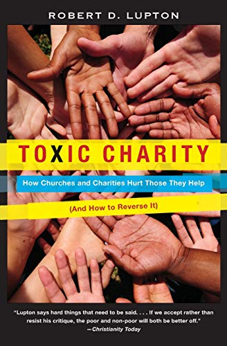 9780062076212: Toxic Charity: How Churches and Charities Hurt Those They Help, And How to Reverse It